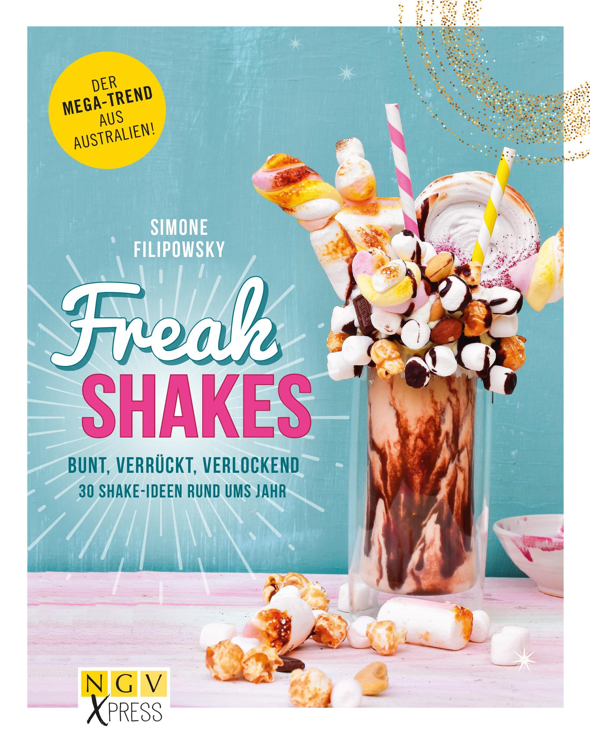 Freak Shakes: Bunt, verrückt, verlockend - 30 Shake-Ideen rund ums ...