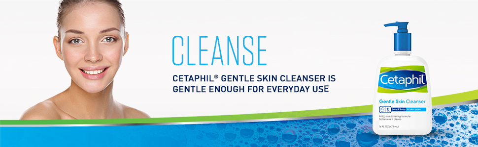 Cleanse with Cetaphil Gentle Skin Cleanser, Gentle Enough for Everyday Use