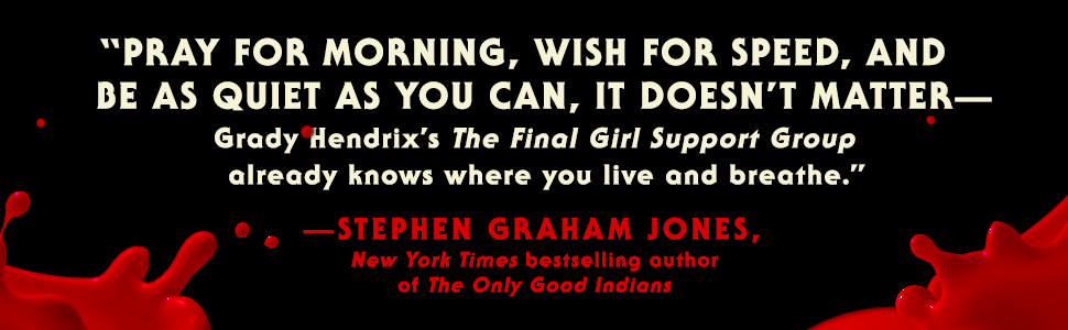 """""""The Final Girl Support Group already knows where you live and breathe,"""" Stephen Graham Jones"""