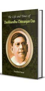 The Life and Times of Deshbandhu Chittranjan Das by Nandini Saraf