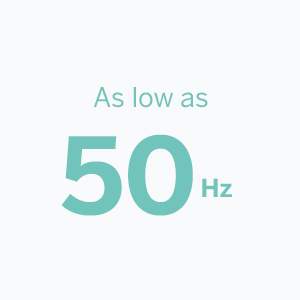 As low as 50Hz