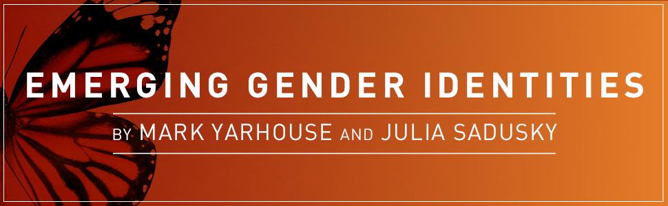 Praise for Emerging Gender Identities