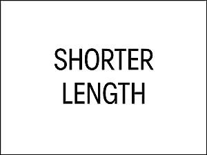 Shorter Length