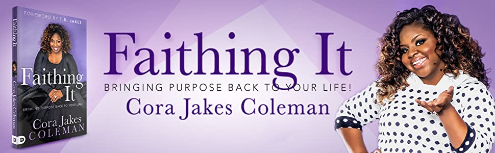 faithing it bringing purpose back to your life cora jakes coleman