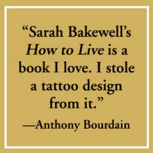 How to Live A Life of Montaigne Sarah Bakewell Anthony Bourdain
