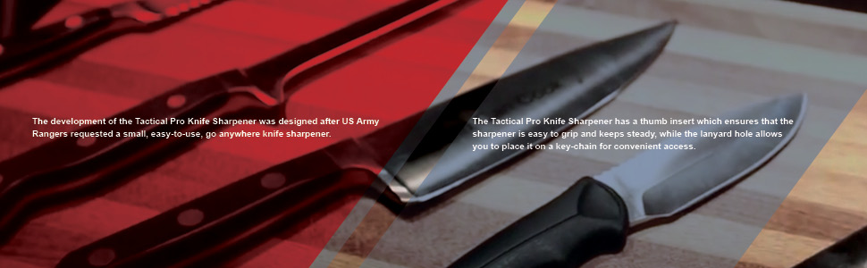 The development of the Tactical Pro Knife Sharpener was designed after US Army Rangers