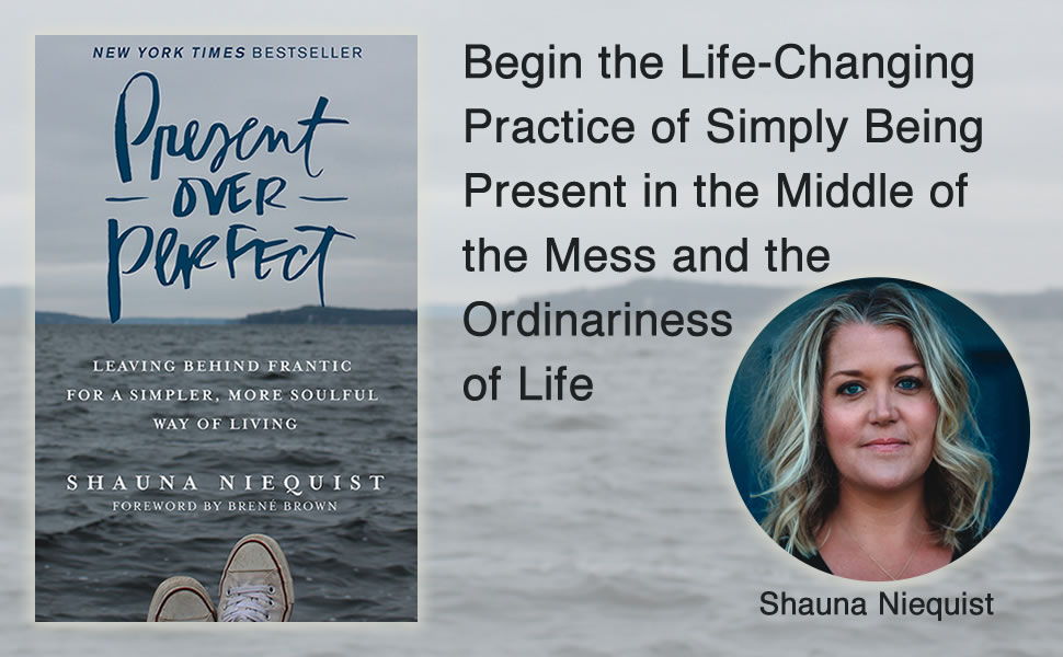 Present Over Perfect, Shauna Niequist, New York Times, bestseller, simple life, stress management