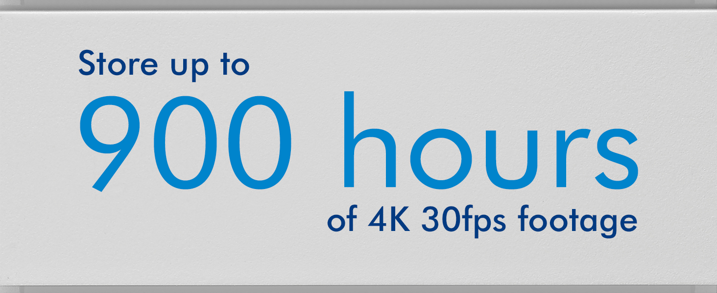 Store up to 900 hours of 4K30fps footage