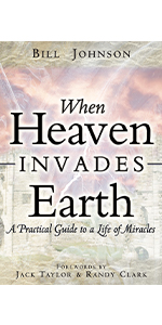 when heaven invaded earth bill johnson