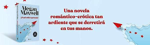 Esencia, Megan Maxwell, erótica, romántica, A qué estás esperando, amor, novela, Guerreras Maxwell