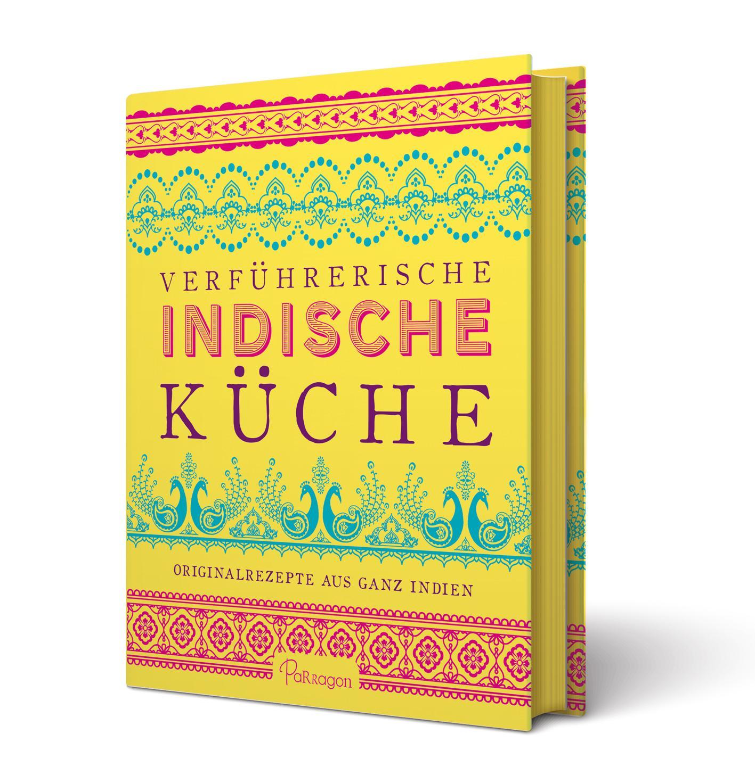 Verführerische indische Küche: Originalrezepte aus ganz Indien ...