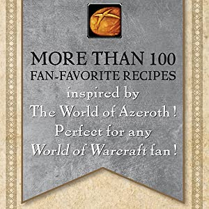More than 100 fan-favorite recipes inspired by The World of Azeroth!