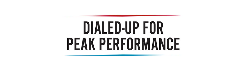 Dialed-Up For Peak Performance