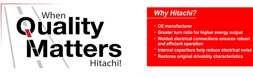 Why Hitachi? OE manufacturer Greater ratio turns, Welded electrical connections, internal capacitors