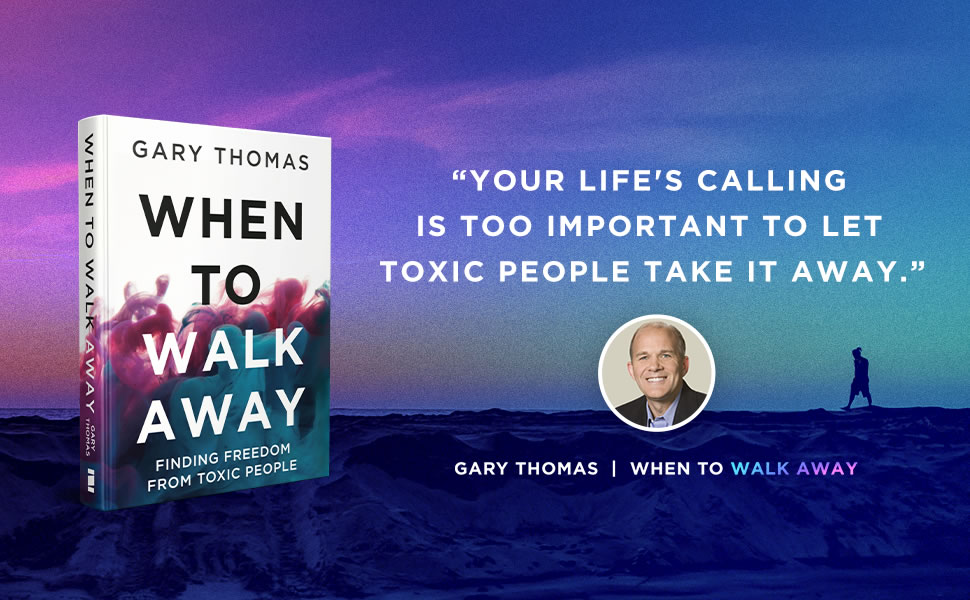When to Walk Away, Toxic People, Boundaries, Gary Thomas, Relationships, Wisdom