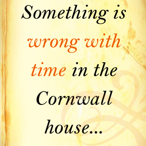 Something is wrong with time in the Cornwall house...