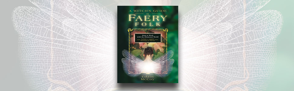 A Witchs Guide to Faery Folk: How to Work with the ...