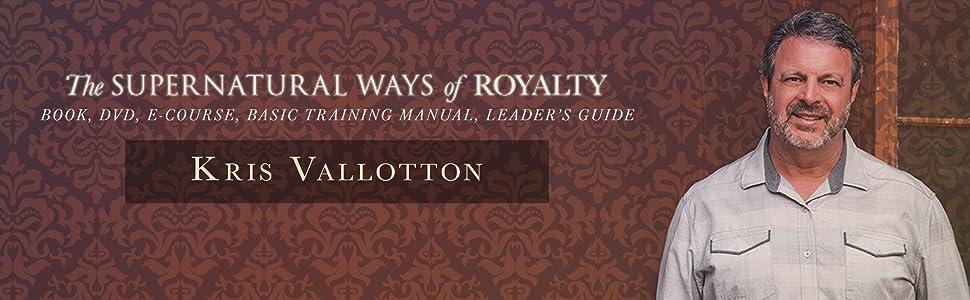 basic training for the supernatural ways of royalty kris vallotton
