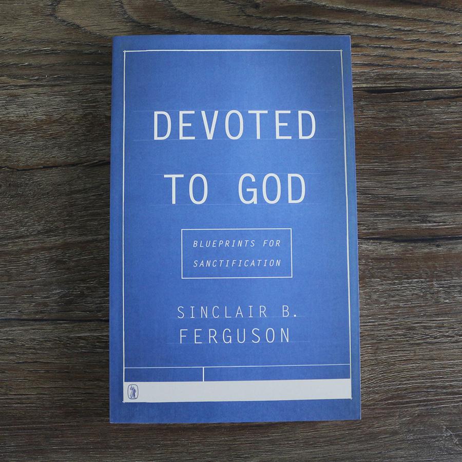 Devoted to God: Blueprints for Sanctification: Sinclair B. Ferguson ...