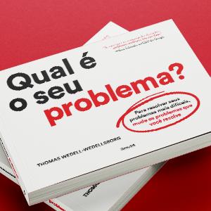 Qual é o seu problema?, Benvirá, Thomas Wedell-Wedellsborg, gestão, estratégia e liderança inovadora