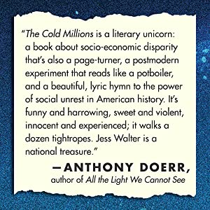 The Cold Millions, Jess Walter, Anthony Doerr, Beautiful Ruins