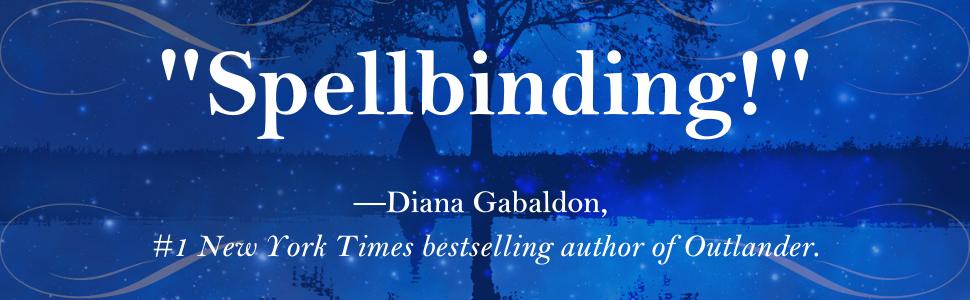 """""""Spellbinding!"""" - Diana Gabaldon"""
