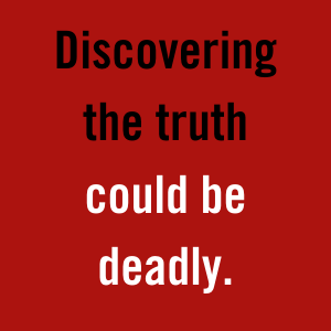 Discovering the truth could be deadly.