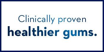 Clinically proven healthier gums.