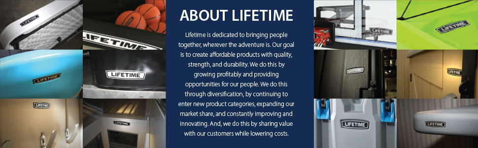Lifetime's goal is to create affordable products with quality, strength, and durability.