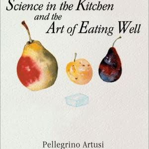 Science In The Kitchen And The Art Of Eating Well Lorenzo Da Ponte Italian Library Artusi Pellegrino Baca Murtha Ballerini Luigi 0884256823657 Amazon Com Books