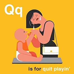 q is for quit playin'