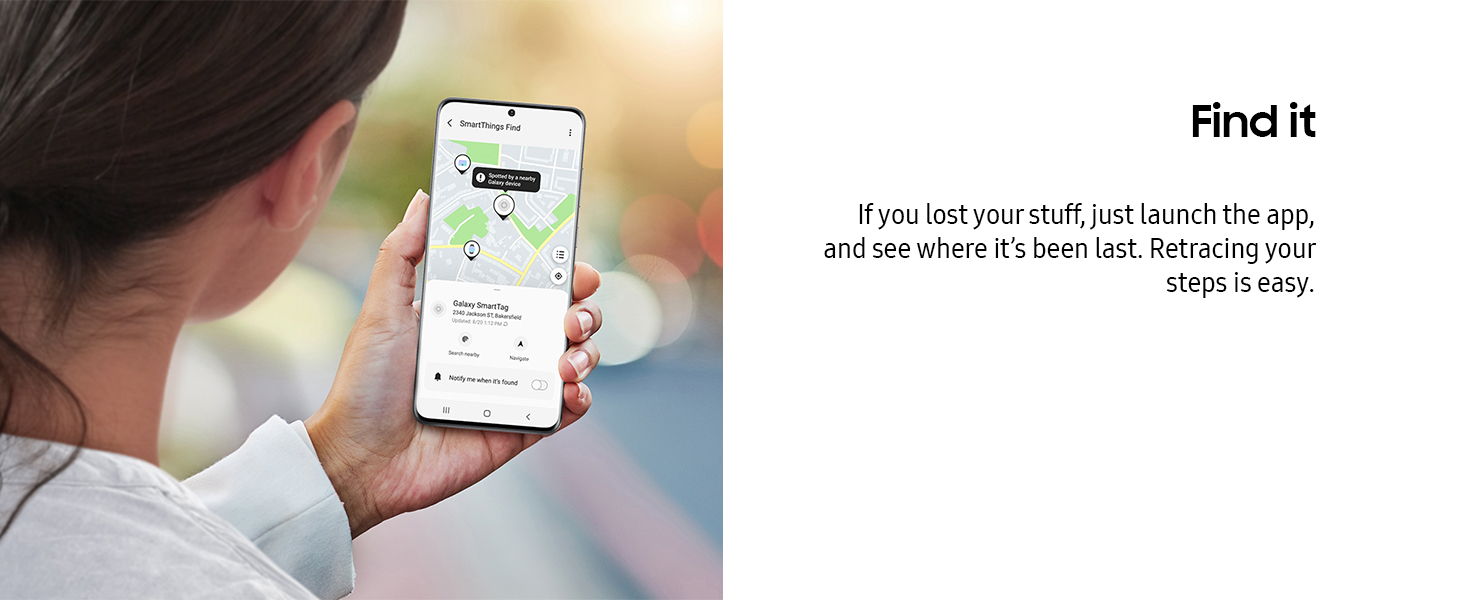 If you lost your stuff, launch the app, and see where it's been last. Retracing your steps is easy.