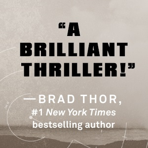 """A Brilliant Thriller!"" - Brad Thor"