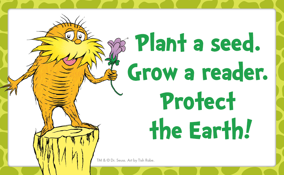 PLANT A SEED. GROW A READER. PROTECT THE EARTH! THE LORAX BY DR. SEUSS