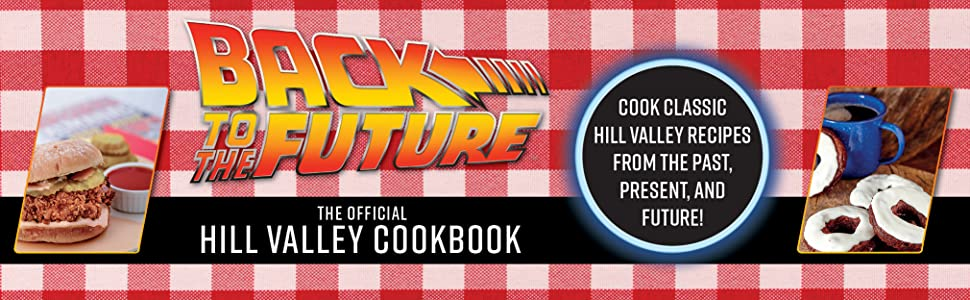 Cook Classic Hill Valley Recipes From the Past, Present, and Future!