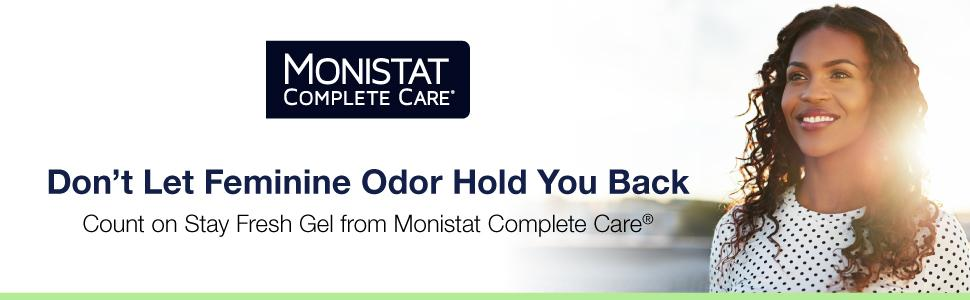 Don't Let Feminine Odor Hold You Back. Count on Stay Fresh Gel from Monistat Complete Care.