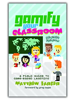 Gamify Your Classroom: A Field Guide to Game-Based