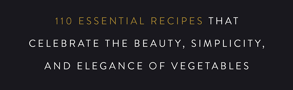 110 Essential recipes that celebrate the beauty, simplicity, and elegance of vegetables