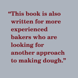This book is also written [those]who are looking for another approach to making dough.