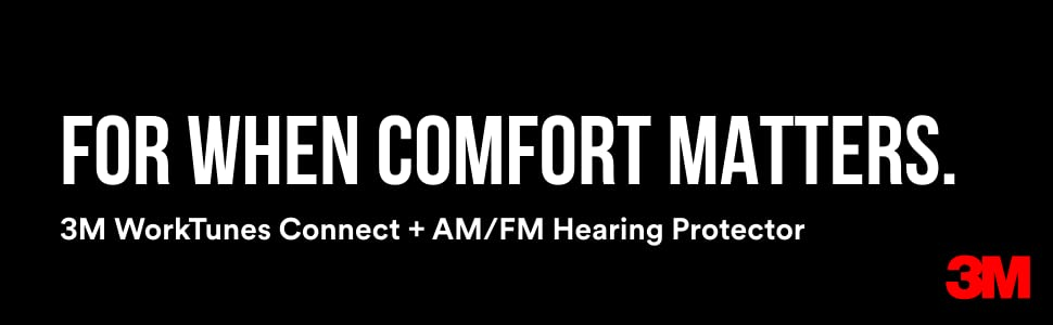 For When Comfort Matters. 3M Worktunes Connect + AM/FM Hearing Protector