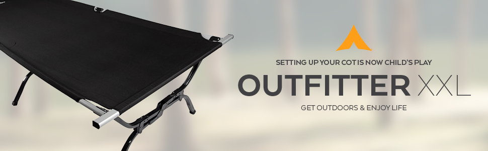Setting up your cot is now child play; Outfitter XXL Camping Cot; Get Outdoors and Enjoy Life