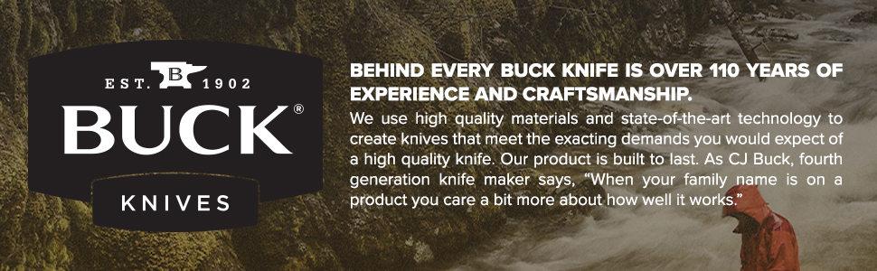 Buck Knives Over 110 Years of Experience and Craftsmanship Family Owned High Quality Products