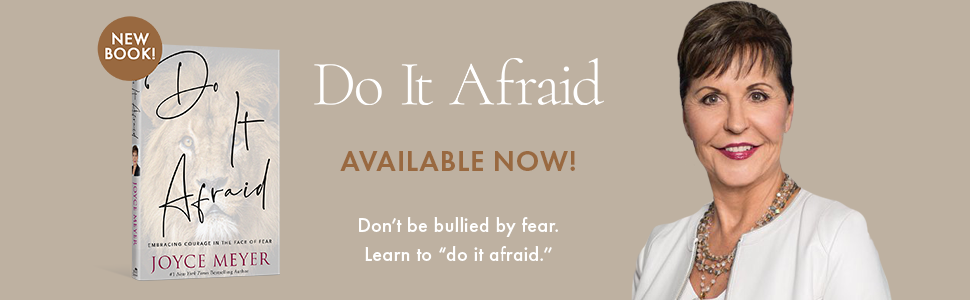 Joyce meyer, do it afraid, no fear, courage, freedom from fear, new book, bestselling author