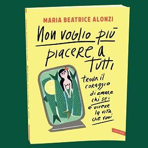 Maria Beatrice Alonzi - Non voglio più piacere a tutti