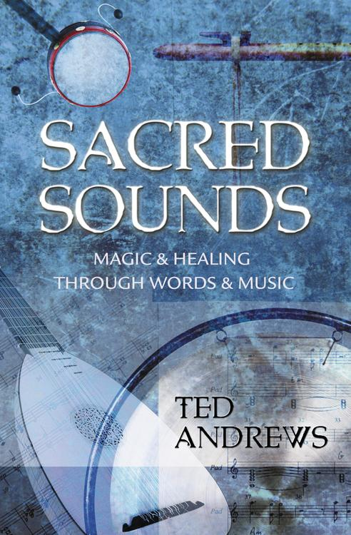 Sacred Sounds: Magic & Healing Through Words & Music: Ted