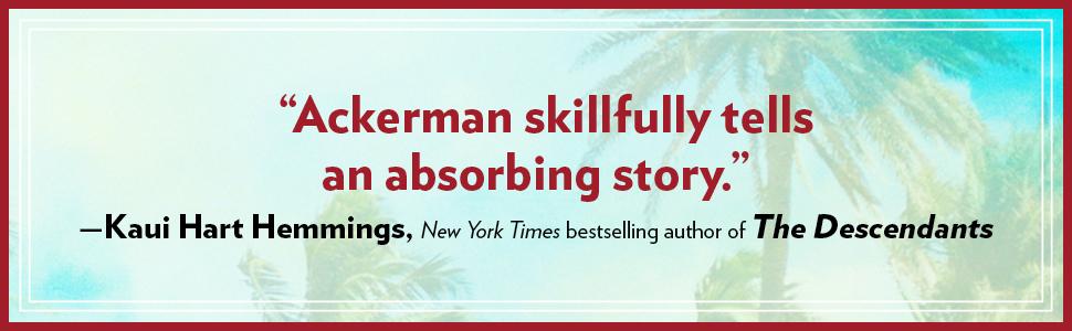 "Ackerman skillfully tells an absorbing story."" —Kaui Hart Hemmings, NYT bestselling author"
