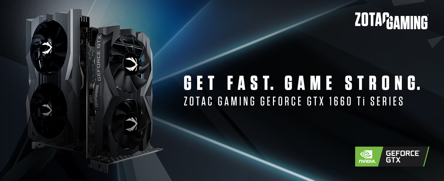 GET FAST.  GAME STRONG. ZOTAC GAMING GEFORCE  GTX 1660 Ti Graphics Card