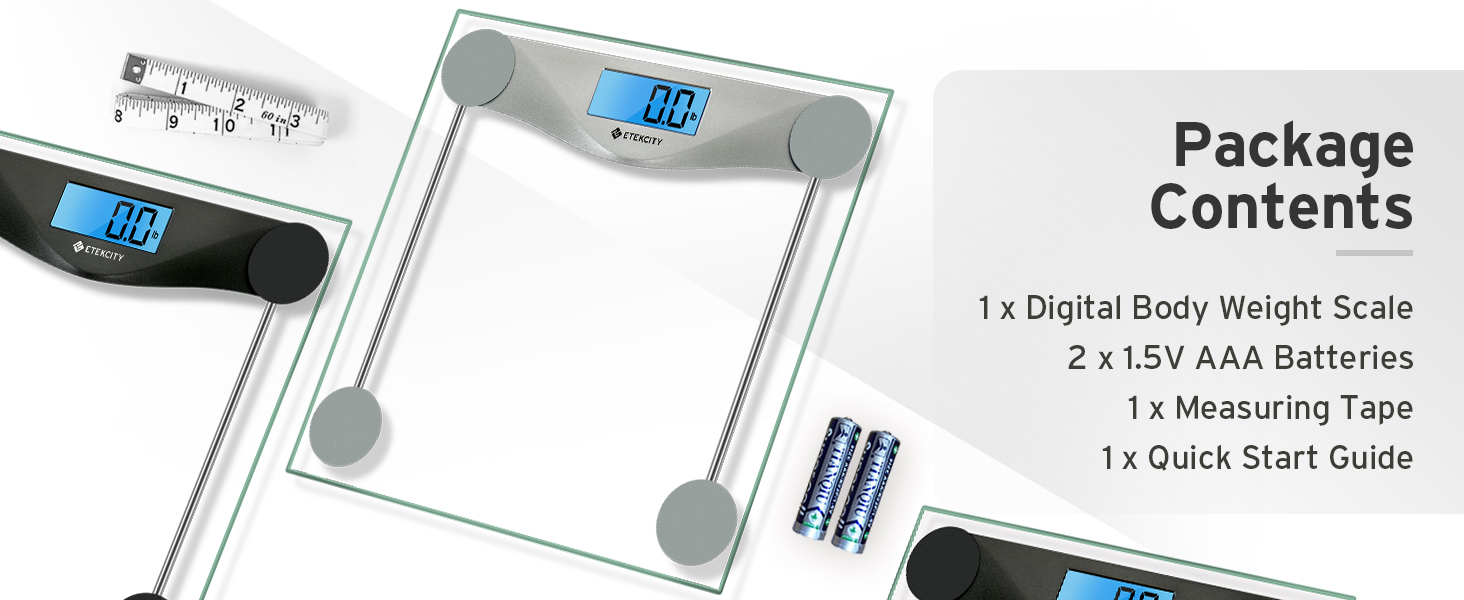 Package Contents: 1 x Digital Weight Scale, 1 x QSG, 2 x 1.5V AAA batteries, 1 x Tape Measure