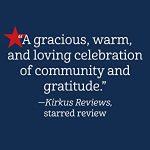 """""""a gracious, warm, and loving celebration of community and gratitude."""" Kirkus Reviews starred review"""