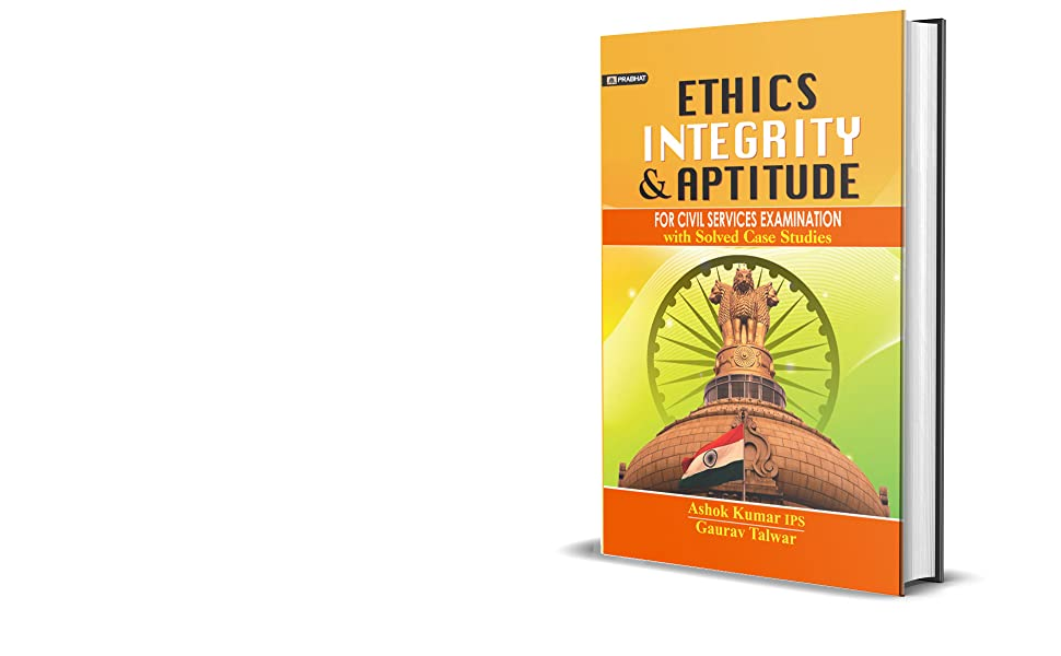 ETHICS, INTEGRITY & APTITUDE: CIVIL SERVICES MAIN EXAMINATION BOOK WITH SOLVED CASE STUDIES
